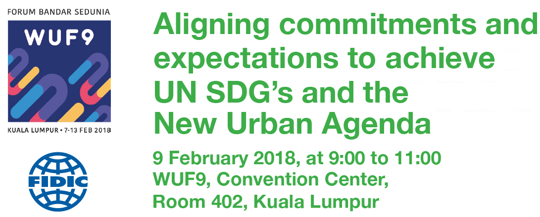 World Urban Forum 9 - FIDIC Network Event: Aligning urban commitments and expectations to achieve SDGs and the New Urban Agenda