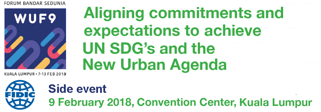 World Urban Forum 9 – FIDIC Network Event: Aligning urban commitments and expectations to achieve SDGs and the New Urban Agenda
