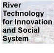 "<br />International Symposium on ""River Technology for Innovation and Social System"""