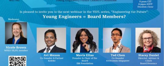"WFEO Committee on Young Engineers / Future Leaders Webinar series ""Engineering the Future"" : Young Engineers = Board Members ?"